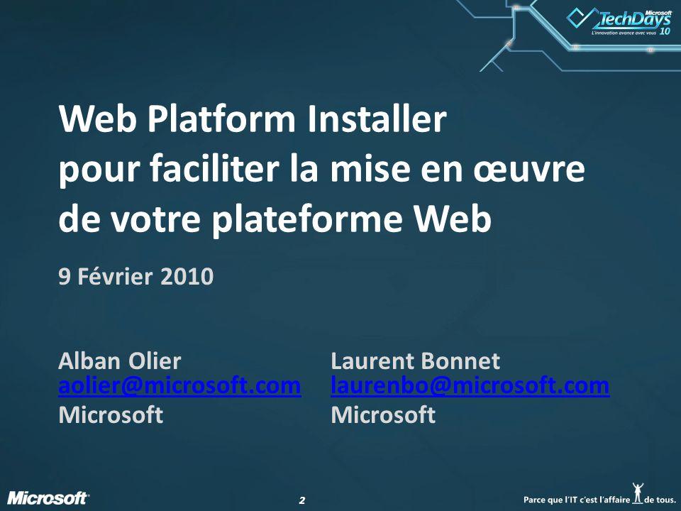 22 Web Platform Installer pour faciliter la mise en œuvre de votre plateforme Web 9 Février 2010 Alban OlierLaurent Bonnet aolier@microsoft.comlaurenbo@microsoft.com aolier@microsoft.comlaurenbo@microsoft.comMicrosoft