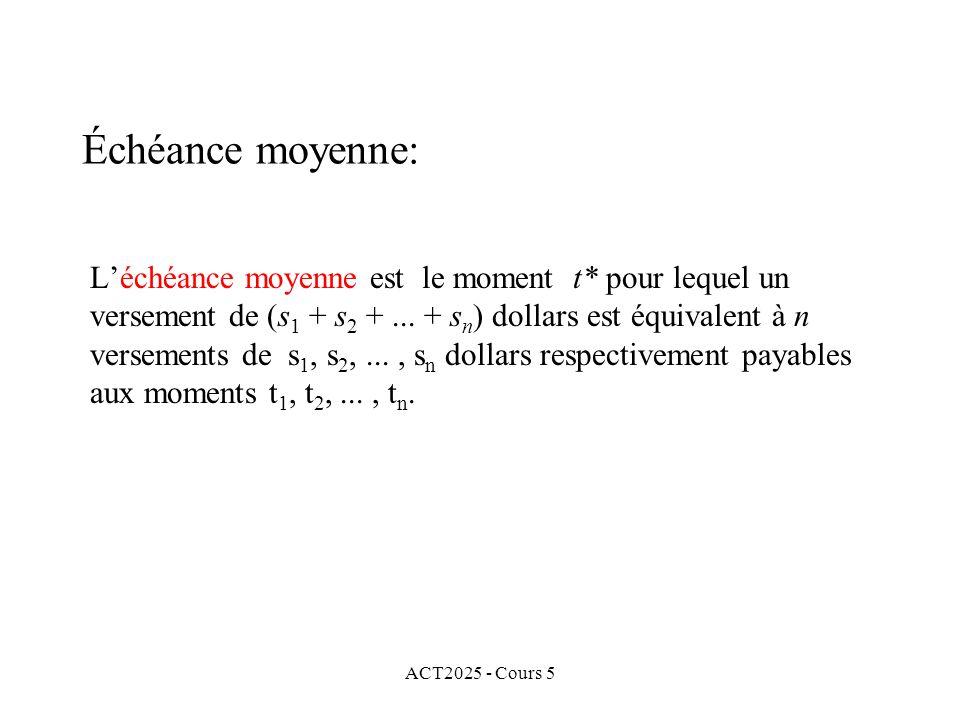 ACT2025 - Cours 5 Échéance moyenne: Léchéance moyenne est le moment t* pour lequel un versement de (s 1 + s 2 +...