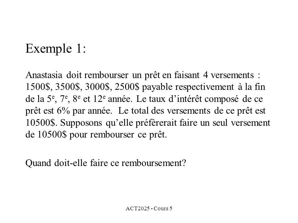 ACT2025 - Cours 5 Exemple 1: Anastasia doit rembourser un prêt en faisant 4 versements : 1500$, 3500$, 3000$, 2500$ payable respectivement à la fin de la 5 e, 7 e, 8 e et 12 e année.