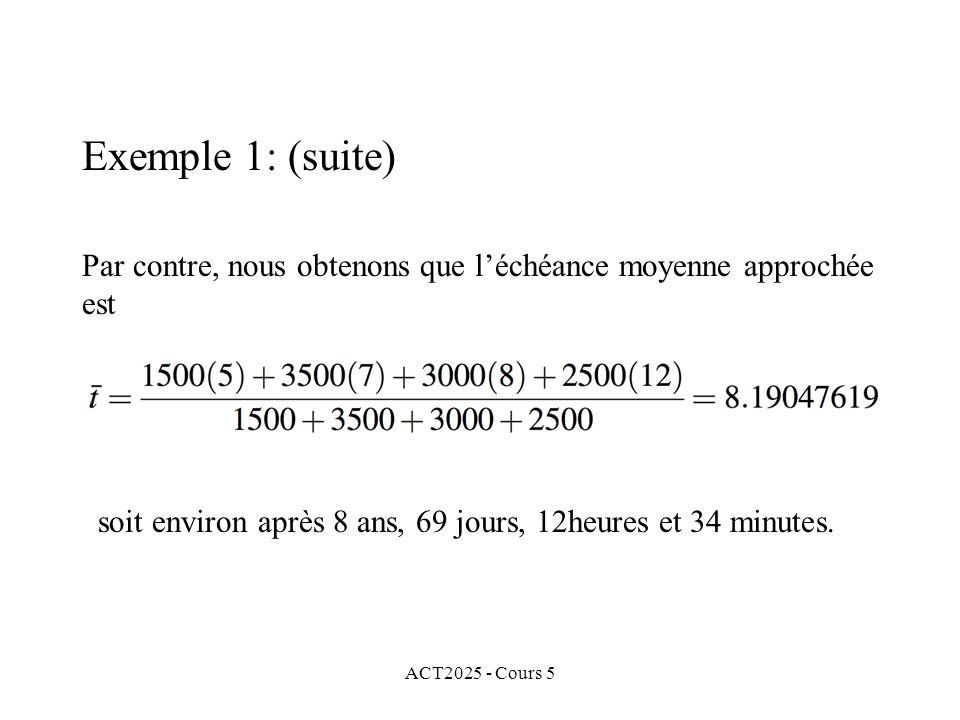 ACT2025 - Cours 5 Par contre, nous obtenons que léchéance moyenne approchée est soit environ après 8 ans, 69 jours, 12heures et 34 minutes.