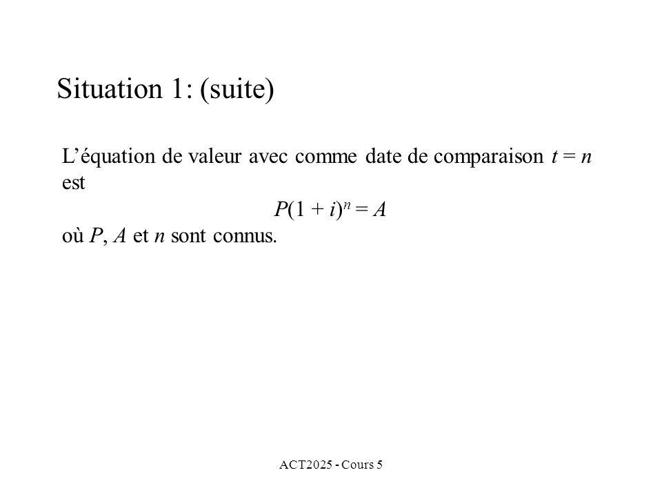 ACT2025 - Cours 5 Léquation de valeur avec comme date de comparaison t = n est P(1 + i) n = A où P, A et n sont connus.