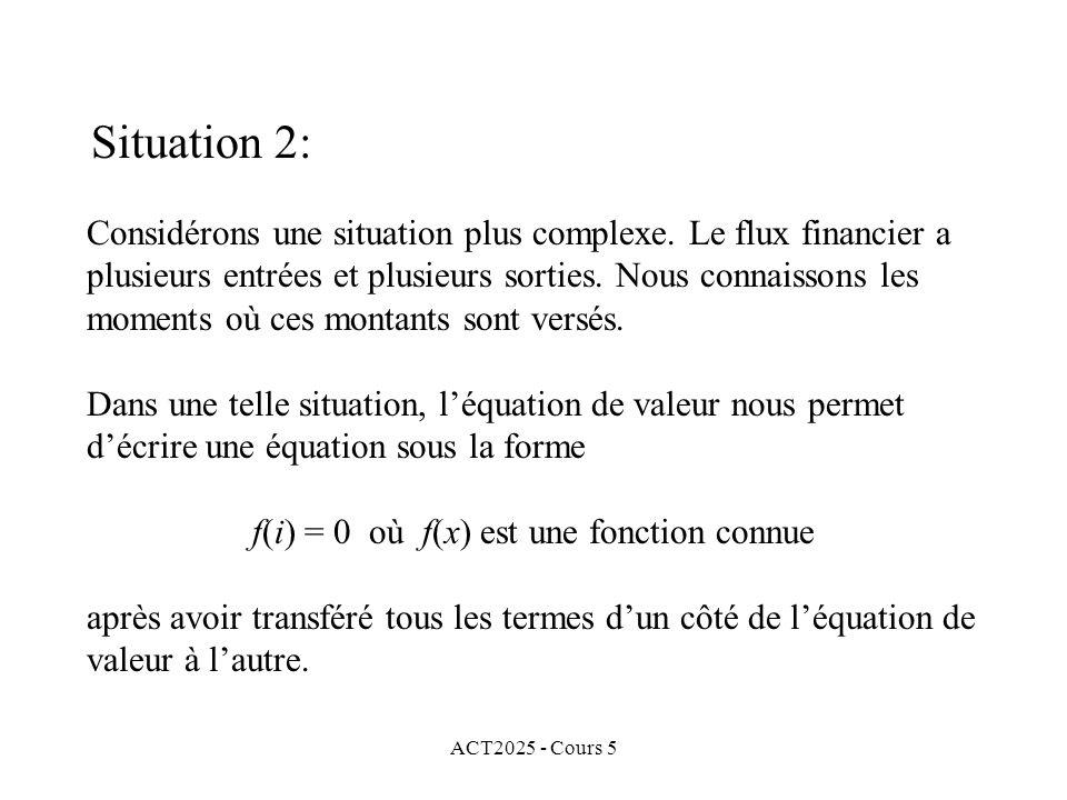 ACT2025 - Cours 5 Considérons une situation plus complexe. Le flux financier a plusieurs entrées et plusieurs sorties. Nous connaissons les moments où