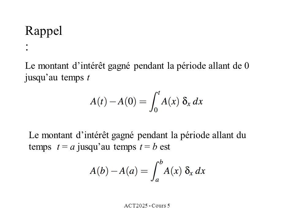 ACT2025 - Cours 5 Le montant dintérêt gagné pendant la période allant de 0 jusquau temps t Le montant dintérêt gagné pendant la période allant du temps t = a jusquau temps t = b est Rappel :