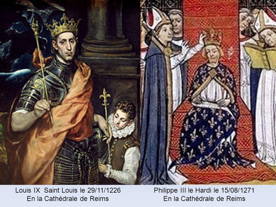 Philippe II Auguste le 01/11/1179 En la Cathédrale de Reims Louis VIII le Lion le 06/08/1223 En la Cathédrale de Reims