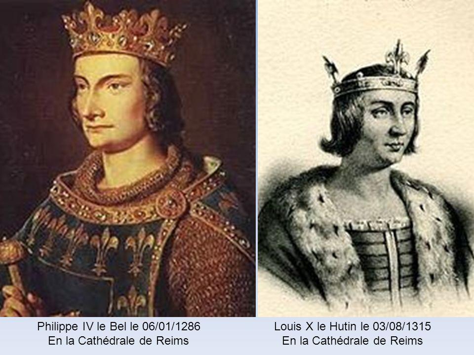 Louis IX Saint Louis le 29/11/1226 En la Cathédrale de Reims Philippe III le Hardi le 15/08/1271 En la Cathédrale de Reims