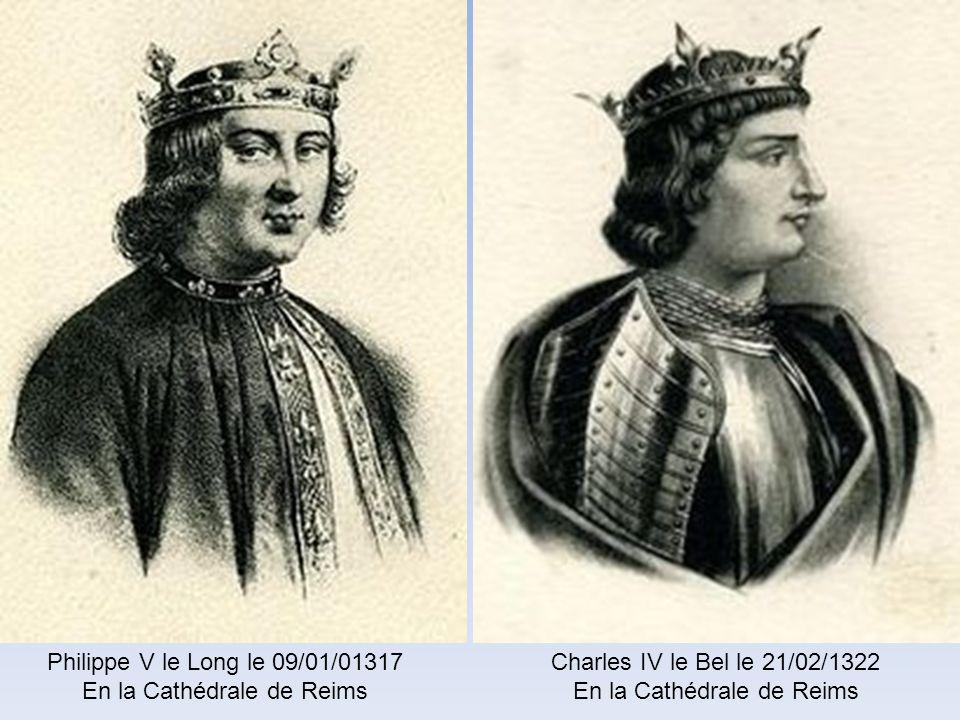 Philippe IV le Bel le 06/01/1286 En la Cathédrale de Reims Louis X le Hutin le 03/08/1315 En la Cathédrale de Reims