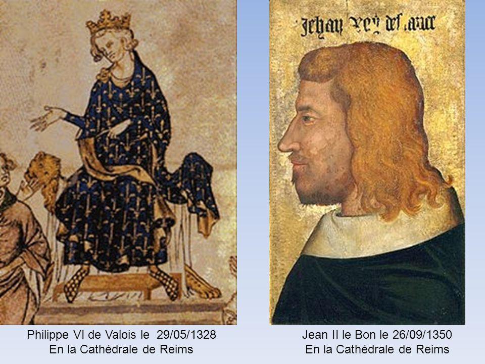 Philippe V le Long le 09/01/01317 En la Cathédrale de Reims Charles IV le Bel le 21/02/1322 En la Cathédrale de Reims