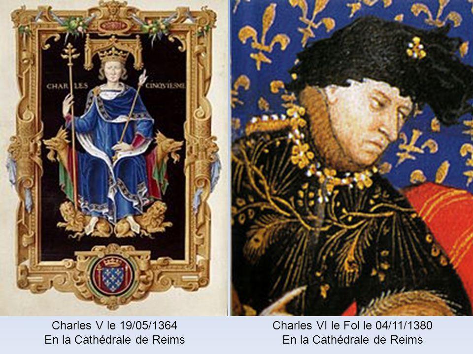 Philippe VI de Valois le 29/05/1328 En la Cathédrale de Reims Jean II le Bon le 26/09/1350 En la Cathédrale de Reims