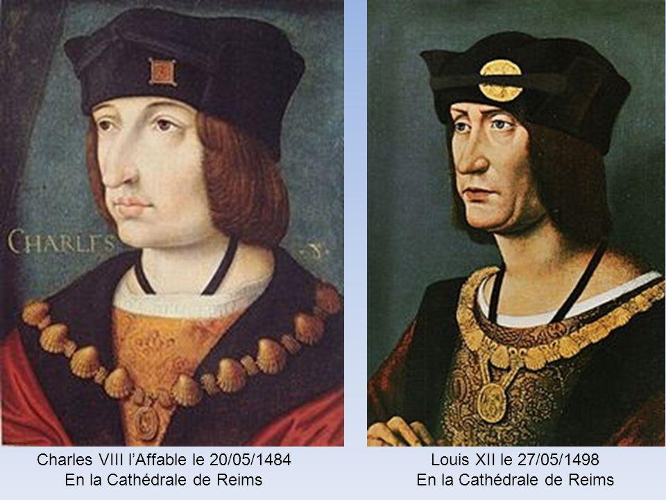 Charles VII le Victorieux le 17/07/1429 En la Cathédrale de Reims Louis XI le Prudent le 15/08/1461 En la Cathédrale de Reims