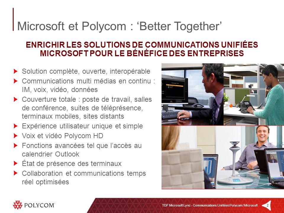2TDF Microsoft Lync - Communications Unifiées Polycom / Microsoft Microsoft et Polycom : Better Together ENRICHIR LES SOLUTIONS DE COMMUNICATIONS UNIF