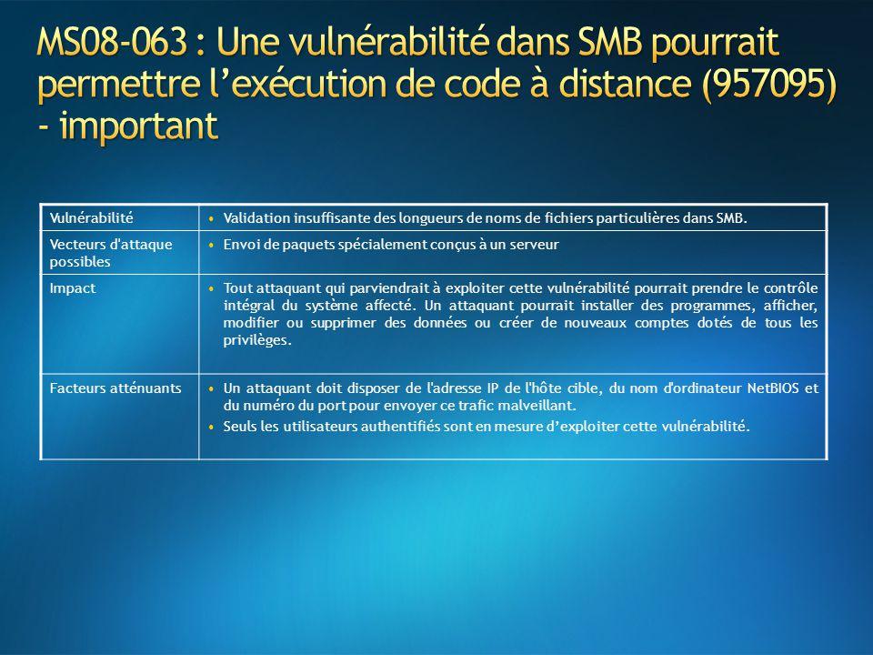 VulnérabilitéValidation insuffisante des longueurs de noms de fichiers particulières dans SMB. Vecteurs d'attaque possibles Envoi de paquets spécialem