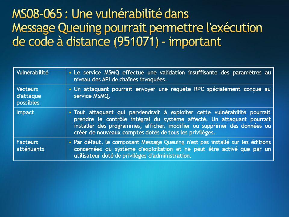 VulnérabilitéLe service MSMQ effectue une validation insuffisante des paramètres au niveau des API de chaînes invoquées. Vecteurs d'attaque possibles