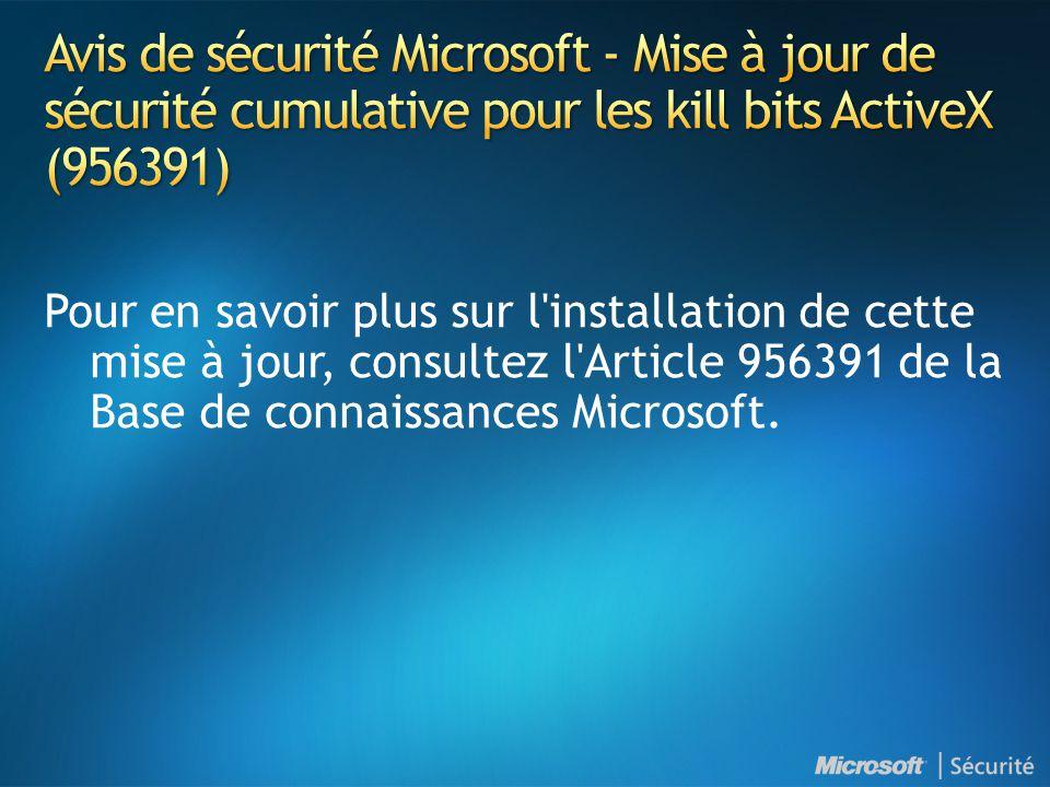 Pour en savoir plus sur l installation de cette mise à jour, consultez l Article 956391 de la Base de connaissances Microsoft.