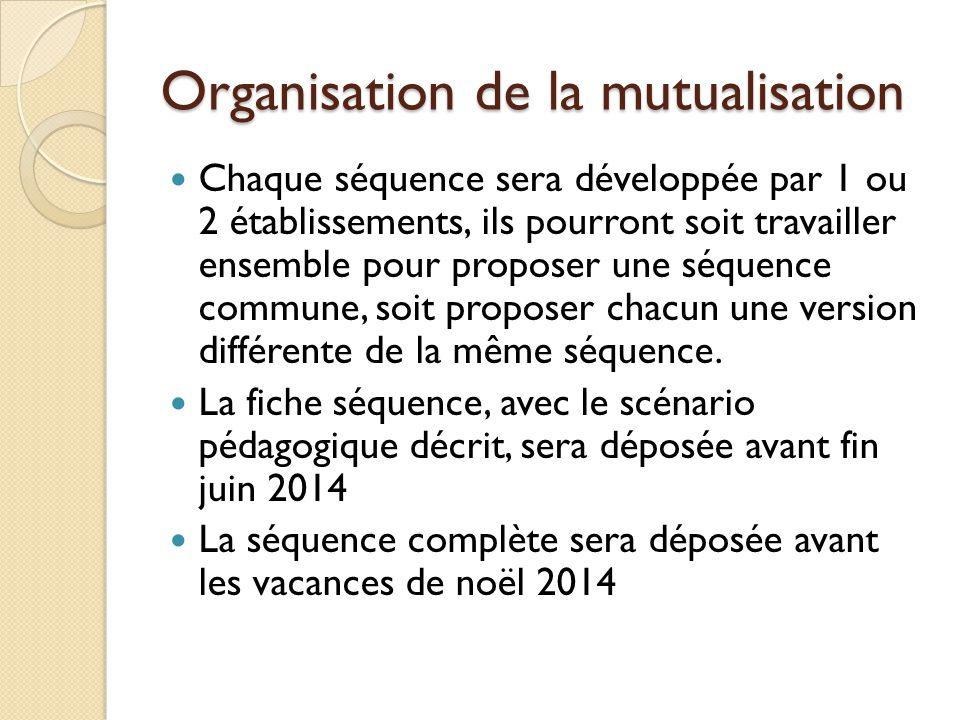Organisation de la mutualisation Chaque séquence sera développée par 1 ou 2 établissements, ils pourront soit travailler ensemble pour proposer une sé