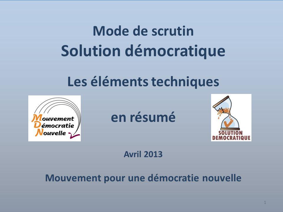 1 Mode de scrutin Solution démocratique Les éléments techniques en résumé Avril 2013 Mouvement pour une démocratie nouvelle