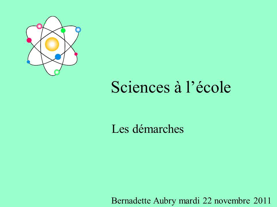 Sciences à lécole Les démarches Bernadette Aubry mardi 22 novembre 2011
