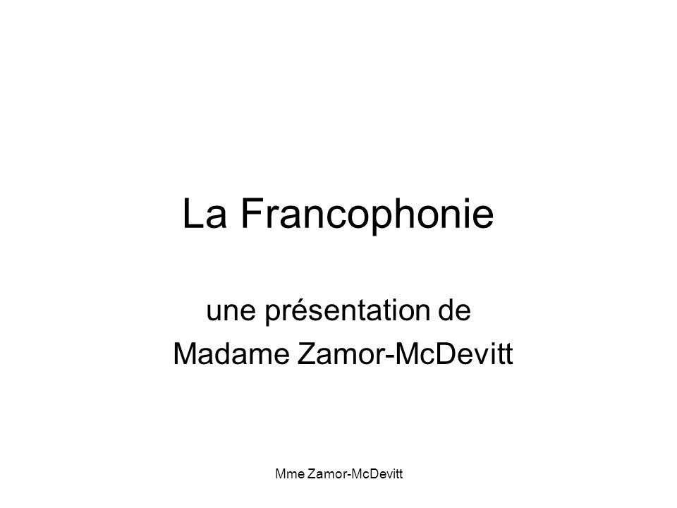 Mme Zamor-McDevitt La Francophonie une présentation de Madame Zamor-McDevitt