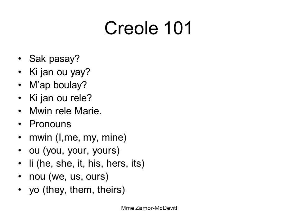 Mme Zamor-McDevitt Creole 101 Sak pasay. Ki jan ou yay.