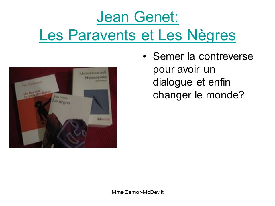 Mme Zamor-McDevitt Jean Genet: Les Paravents et Les Nègres Semer la contreverse pour avoir un dialogue et enfin changer le monde?