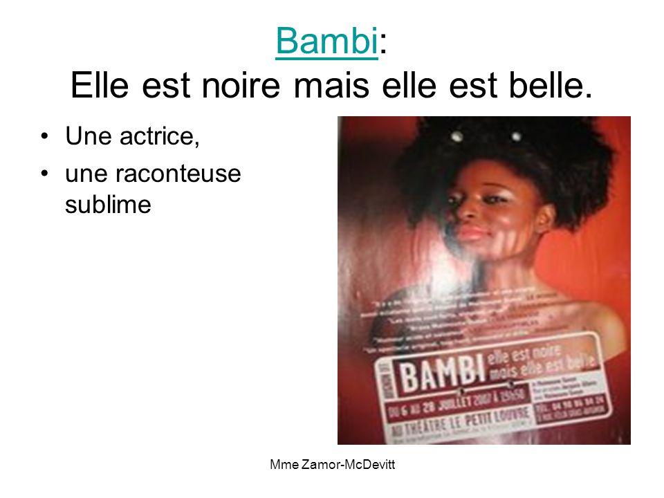 Mme Zamor-McDevitt BambiBambi: Elle est noire mais elle est belle.