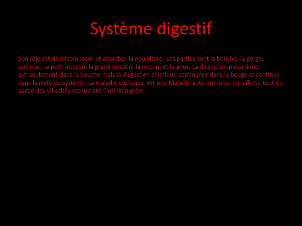 Système digestif Son rôle est de décomposer et absorber la nourriture. Les parties sont la bouche, la gorge, estomac, la petit intestin, la grand inte