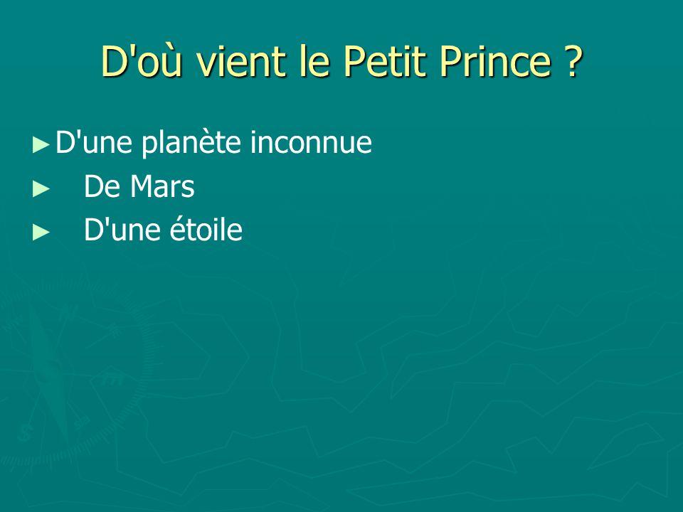 D où vient le Petit Prince ? D une planète inconnue De Mars D une étoile