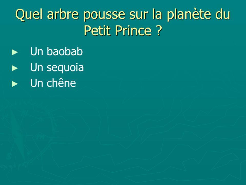 Quel arbre pousse sur la planète du Petit Prince ? Un baobab Un sequoia Un chêne