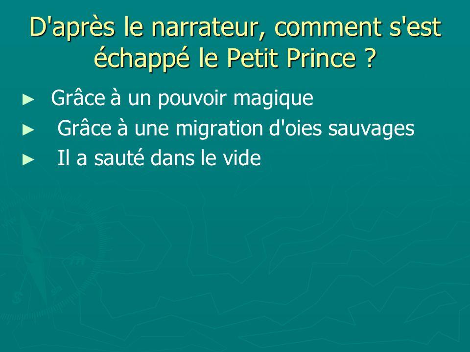 D après le narrateur, comment s est échappé le Petit Prince .