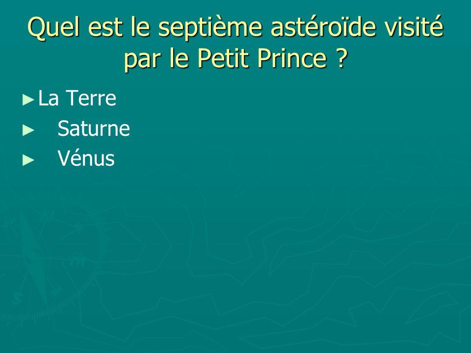 Quel est le septième astéroïde visité par le Petit Prince ? La Terre Saturne Vénus