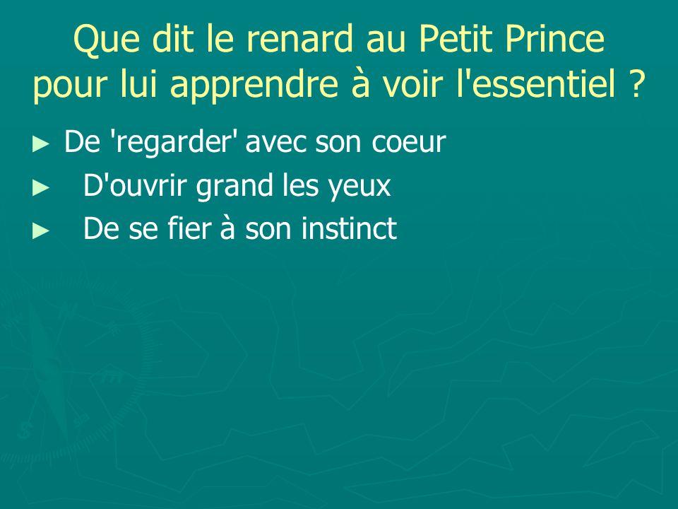Que dit le renard au Petit Prince pour lui apprendre à voir l essentiel .