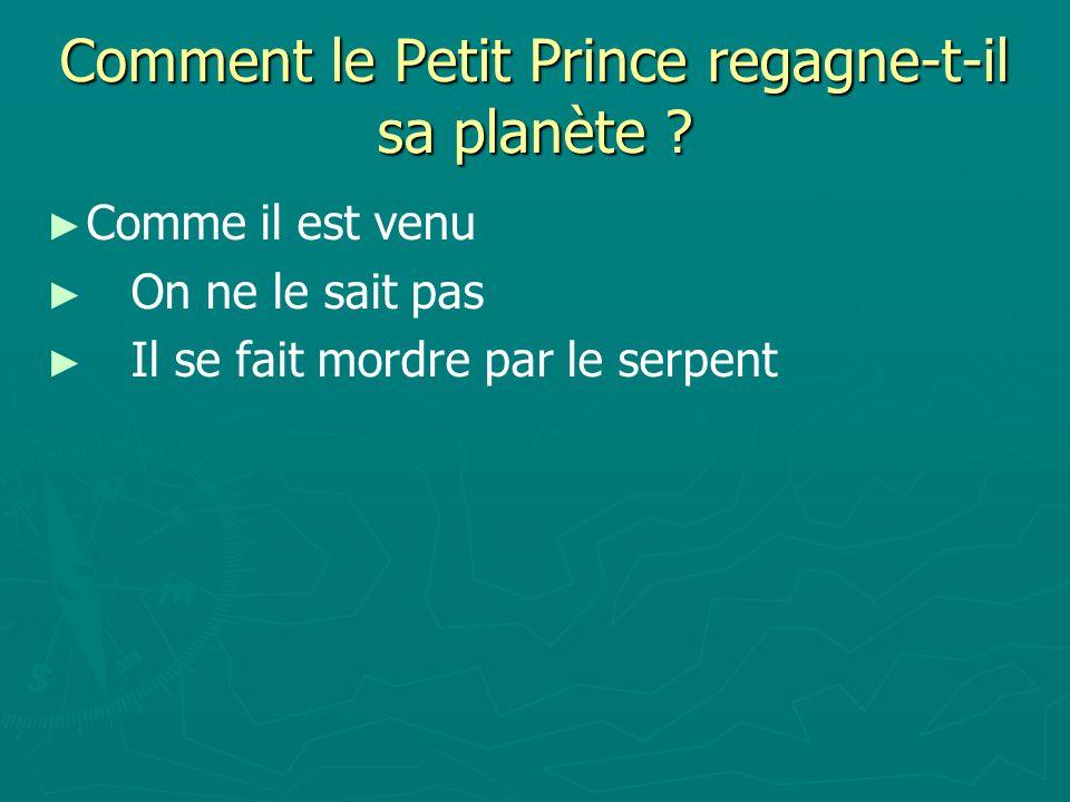Comment le Petit Prince regagne-t-il sa planète .