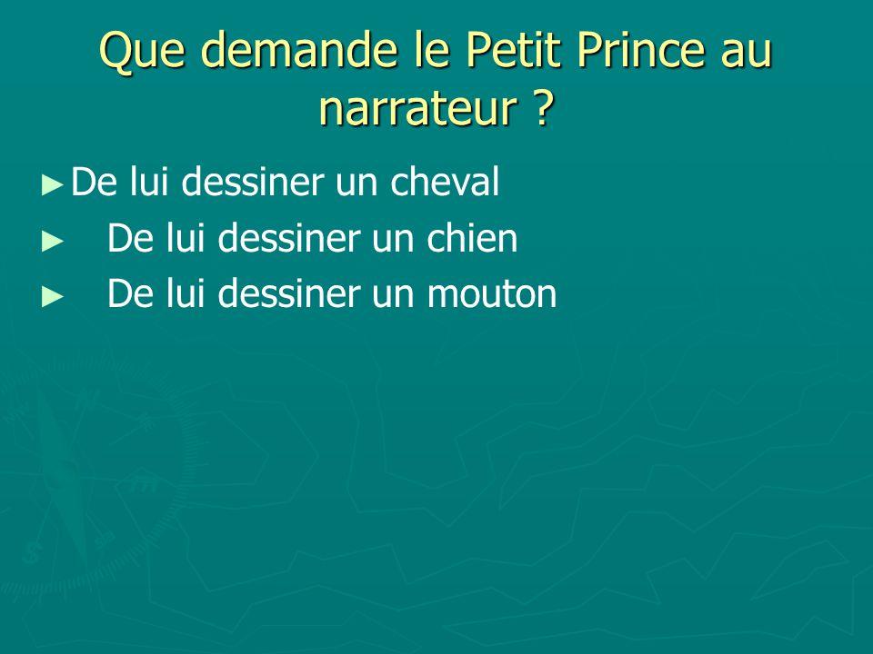 Que demande le Petit Prince au narrateur .