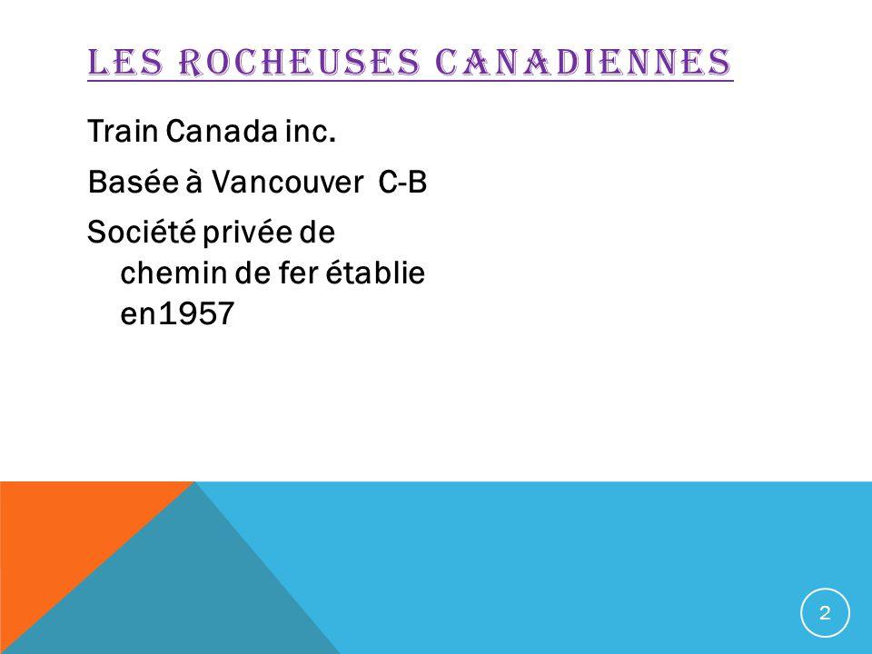 Train Canada inc. Basée à Vancouver C-B Société privée de chemin de fer établie en1957 2 LES ROCHEUSES CANADIENNES