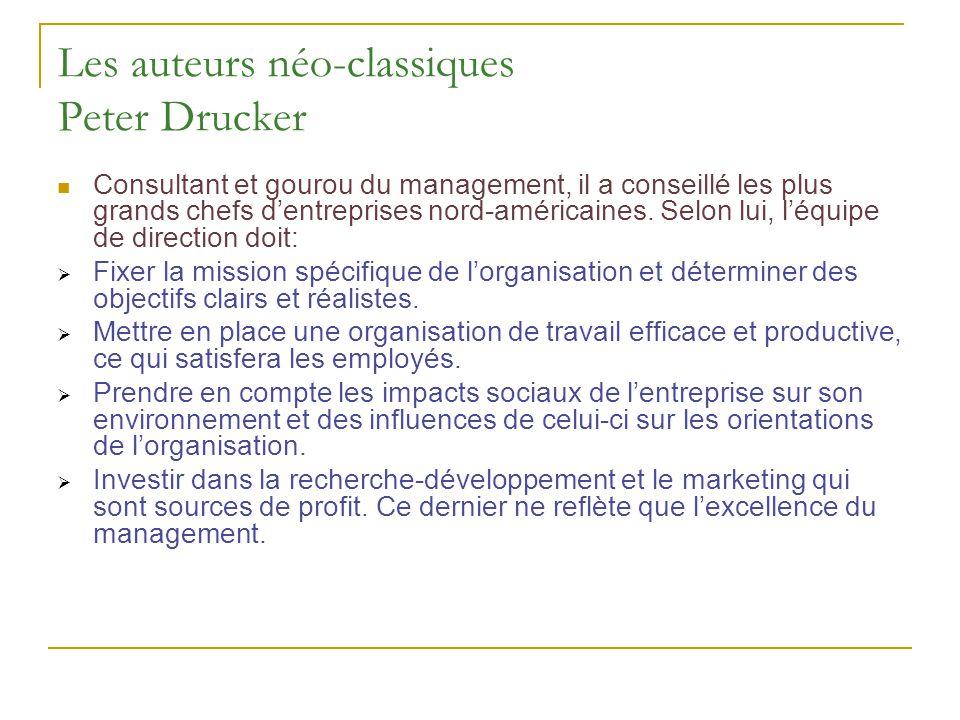 Les auteurs néo-classiques Peter Drucker Consultant et gourou du management, il a conseillé les plus grands chefs dentreprises nord-américaines. Selon