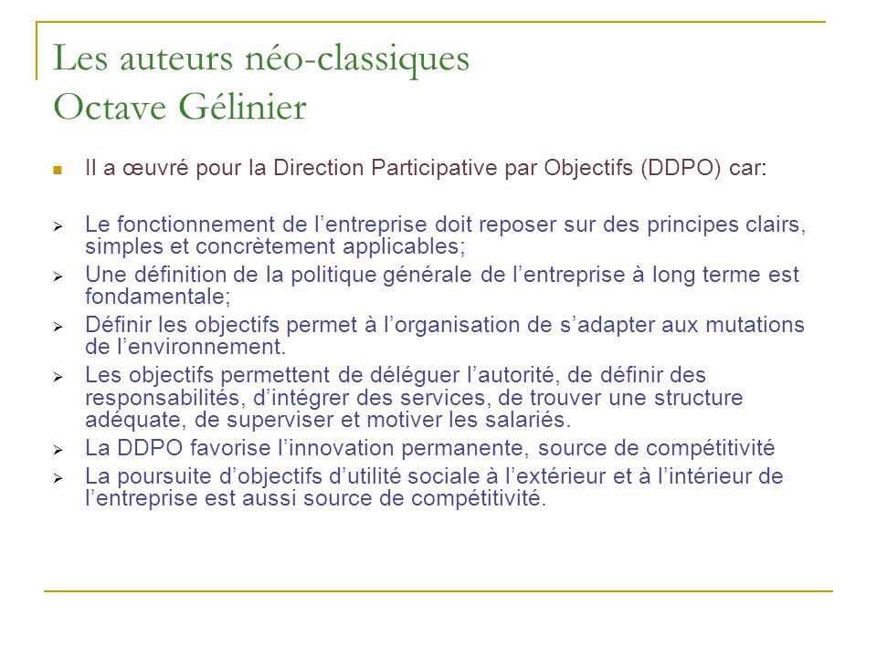 Les auteurs néo-classiques Octave Gélinier Il a œuvré pour la Direction Participative par Objectifs (DDPO) car: Le fonctionnement de lentreprise doit