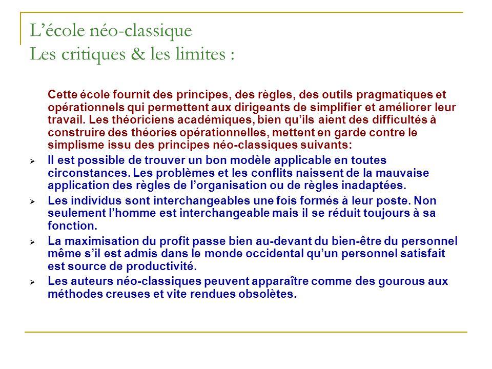 Lécole néo-classique Les critiques & les limites : Cette école fournit des principes, des règles, des outils pragmatiques et opérationnels qui permett