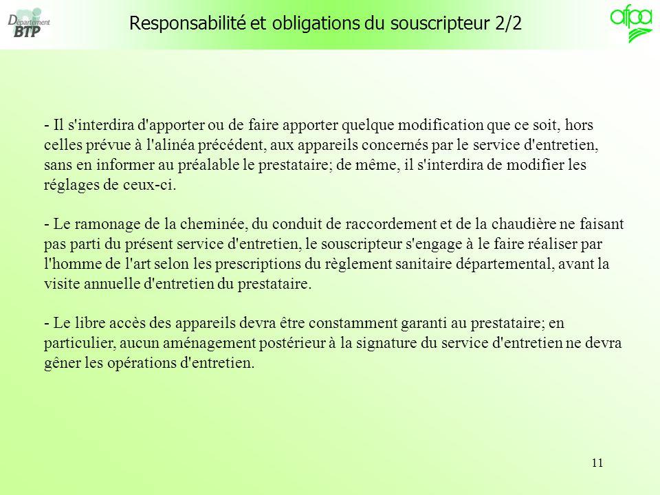 11 Responsabilité et obligations du souscripteur 2/2 - Il s'interdira d'apporter ou de faire apporter quelque modification que ce soit, hors celles pr