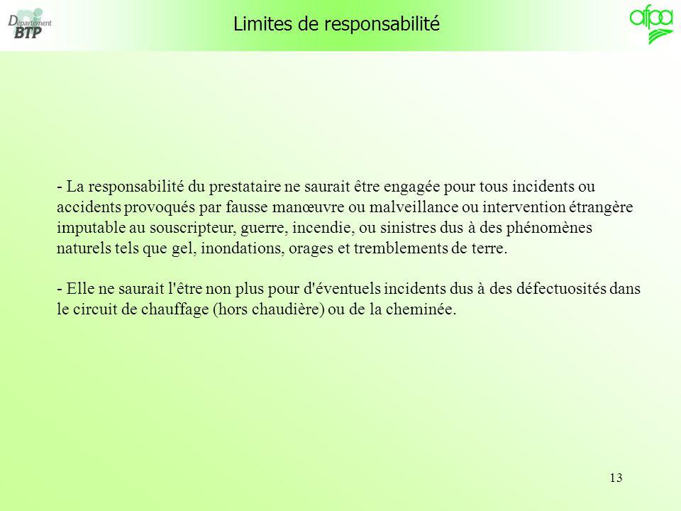 13 Limites de responsabilité - La responsabilité du prestataire ne saurait être engagée pour tous incidents ou accidents provoqués par fausse manœuvre