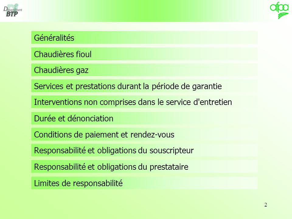 2 Chaudières fioul Généralités Chaudières gaz Services et prestations durant la période de garantie Interventions non comprises dans le service d'entr