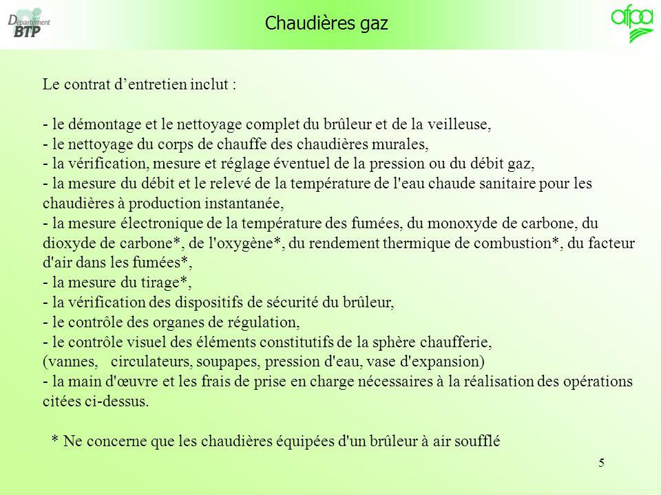5 Chaudières gaz Le contrat dentretien inclut : - le démontage et le nettoyage complet du brûleur et de la veilleuse, - le nettoyage du corps de chauf