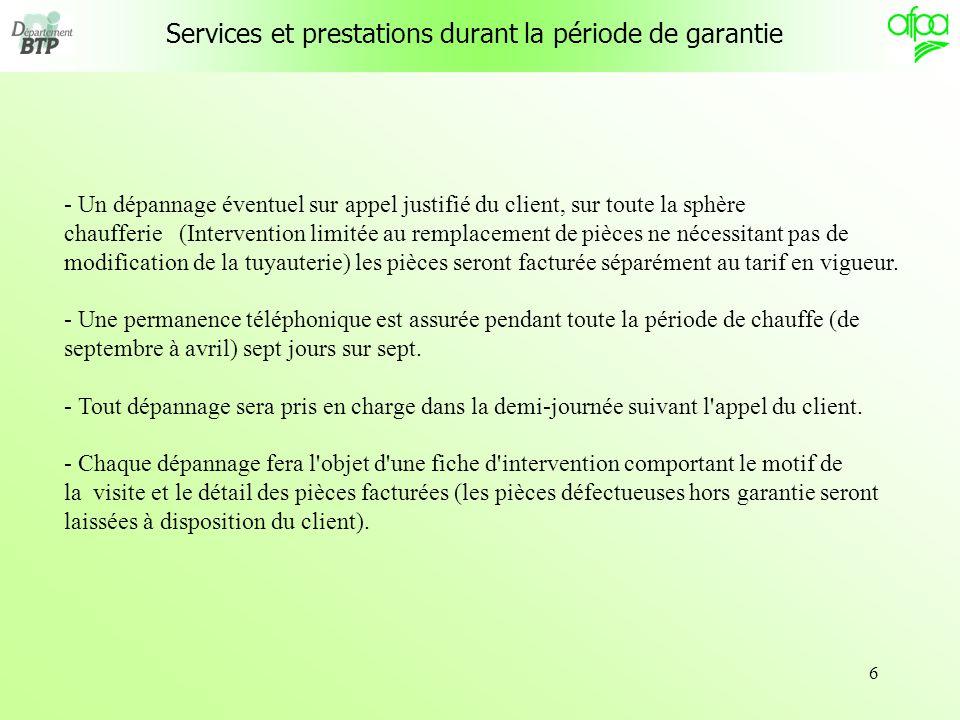 6 Services et prestations durant la période de garantie - Un dépannage éventuel sur appel justifié du client, sur toute la sphère chaufferie (Interven