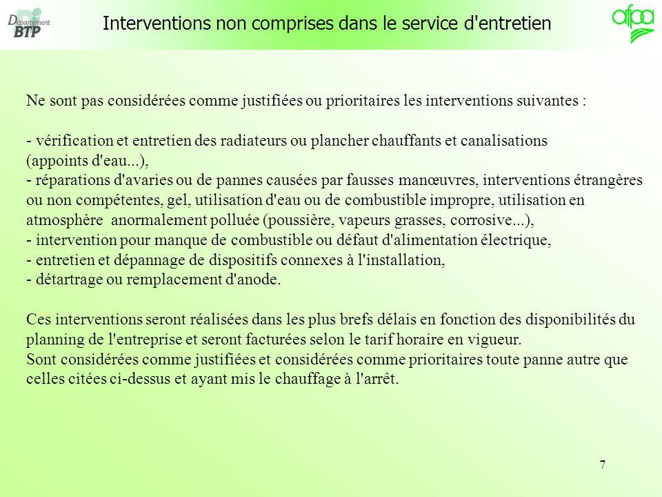 7 Interventions non comprises dans le service d'entretien Ne sont pas considérées comme justifiées ou prioritaires les interventions suivantes : - vér