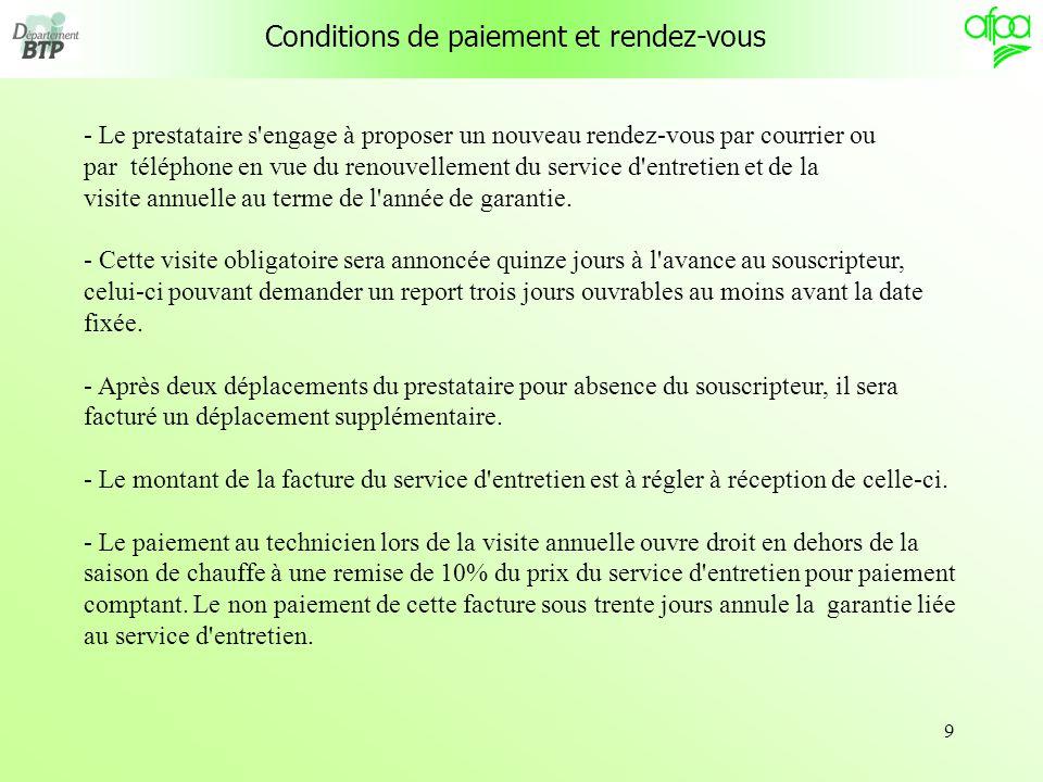 9 Conditions de paiement et rendez-vous - Le prestataire s'engage à proposer un nouveau rendez-vous par courrier ou par téléphone en vue du renouvelle