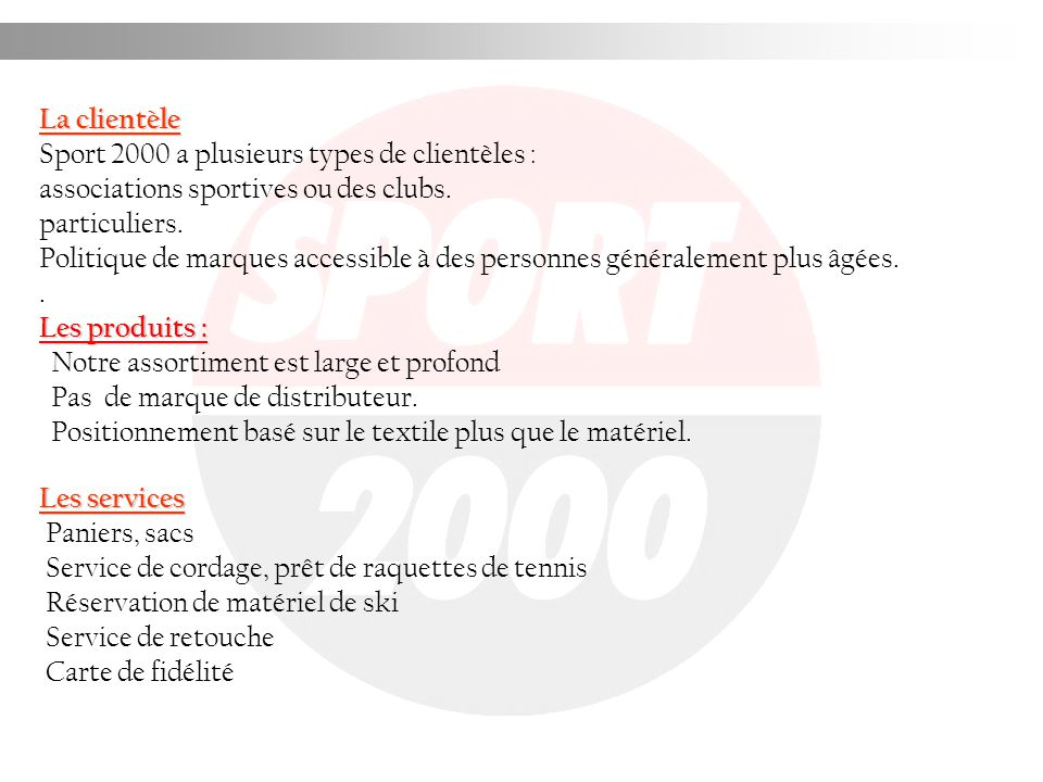 La clientèle Sport 2000 a plusieurs types de clientèles : associations sportives ou des clubs. particuliers. Politique de marques accessible à des per