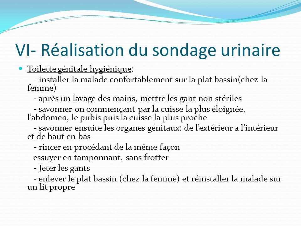 VI- Réalisation du sondage urinaire Toilette génitale hygiénique: - installer la malade confortablement sur la plat bassin(chez la femme) - après un l