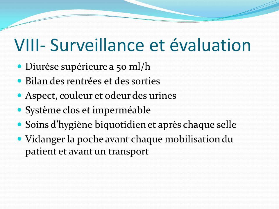 VIII- Surveillance et évaluation Diurèse supérieure a 50 ml/h Bilan des rentrées et des sorties Aspect, couleur et odeur des urines Système clos et im