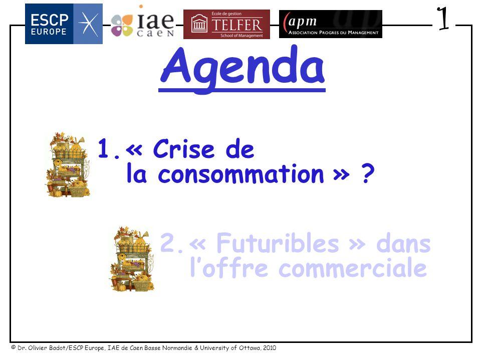 © Dr. Olivier Badot/ESCP Europe, IAE de Caen Basse Normandie & University of Ottawa, 2010 « Crise » et tendances dans la consommation : quels « futuri