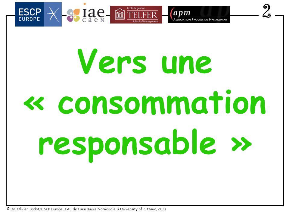 © Dr. Olivier Badot/ESCP Europe, IAE de Caen Basse Normandie & University of Ottawa, 2010 Vers une consommation de … déconsommation ? 2