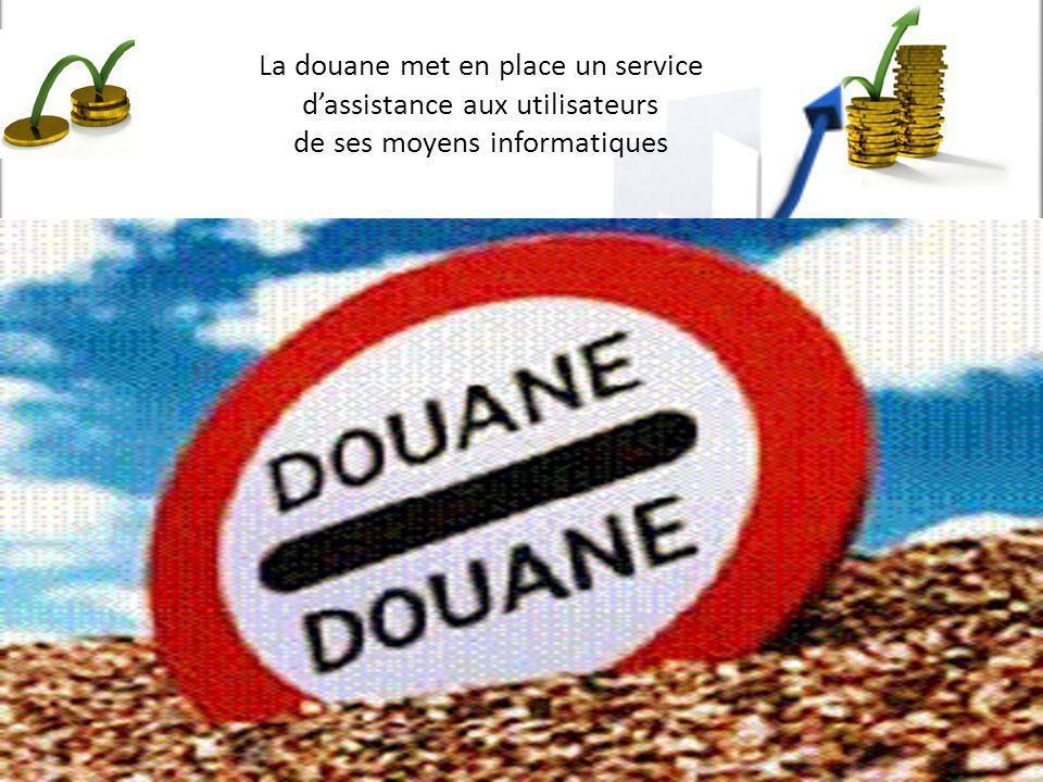 La douane met en place un service dassistance aux utilisateurs de ses moyens informatiques