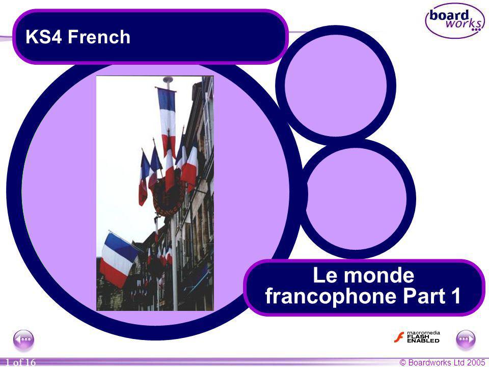 © Boardworks Ltd 2005 12 of 16 Les pays francophones 4 Léducation au Québec On va à lécole secondaire à lâge de douze ou treize ans au Québec.